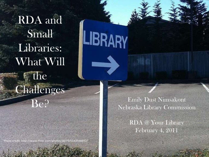RDA and Small Libraries: What Will the Challenges Be?<br />Emily Dust Nimsakont<br />Nebraska Library Commission<br />RDA ...
