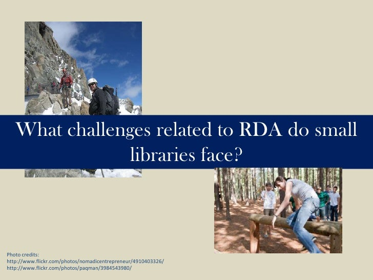 What challenges related to RDA do small libraries face?<br />Photo credits: <br />http://www.flickr.com/photos/nomadicentr...