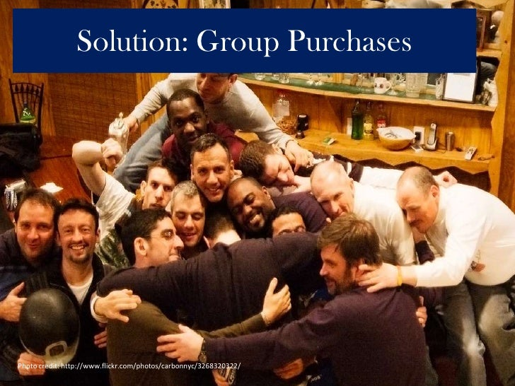 Solution: Group Purchases<br />Photo credit: http://www.flickr.com/photos/carbonnyc/3268320322/<br />