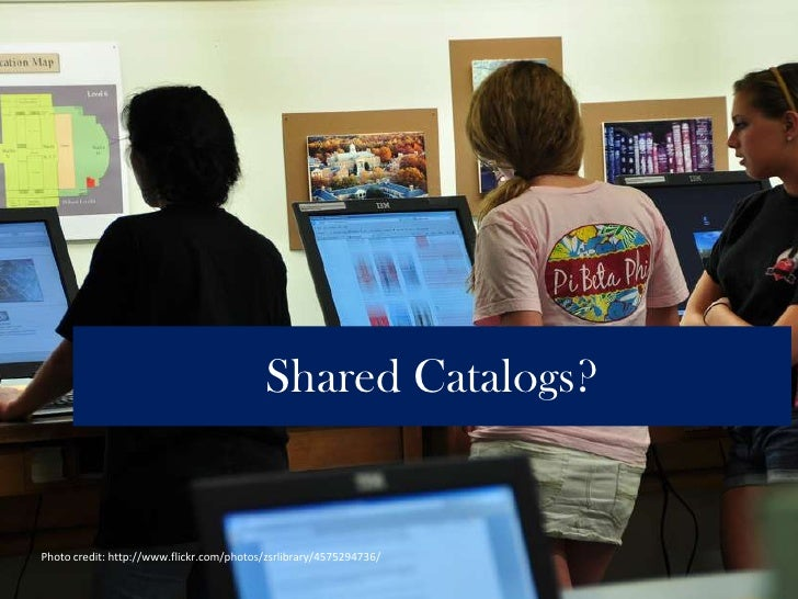 Shared Catalogs?<br />Photo credit: http://www.flickr.com/photos/zsrlibrary/4575294736/<br />