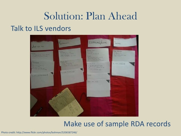 Solution: Plan Ahead<br />Talk to ILS vendors<br />Make use of sample RDA records<br />Photo credit: http://www.flickr.com...