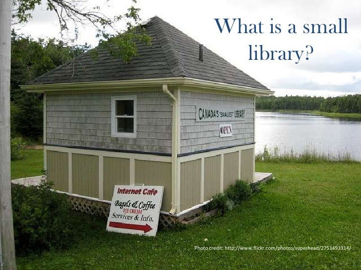 What is a small library?<br />Photo credit: http://www.flickr.com/photos/superhead/2751493314/<br />