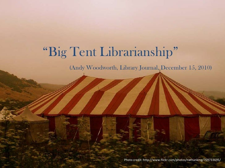 """""""Big Tent Librarianship""""<br />(Andy Woodworth, Library Journal, December 15, 2010)<br />Photo credit: http://www.flickr.co..."""
