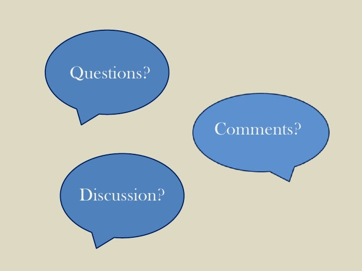 Questions?<br />Comments?<br />Discussion?<br />