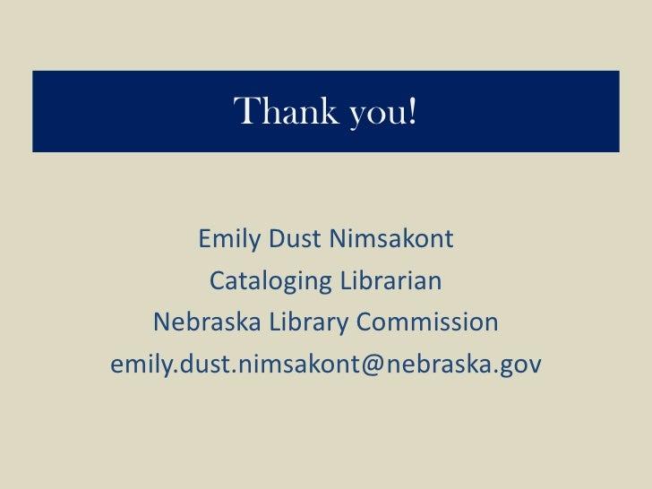 Thank you!<br />Emily Dust Nimsakont<br />Cataloging Librarian<br />Nebraska Library Commission<br />emily.dust.nimsakont@...