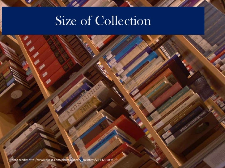Size of Collection<br />Photo credit: http://www.flickr.com/photos/library_mistress/261320989/<br />