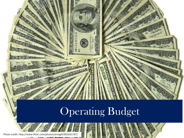 Operating Budget<br />Photo credit: http://www.flickr.com/photos/amagill/362201147/<br />