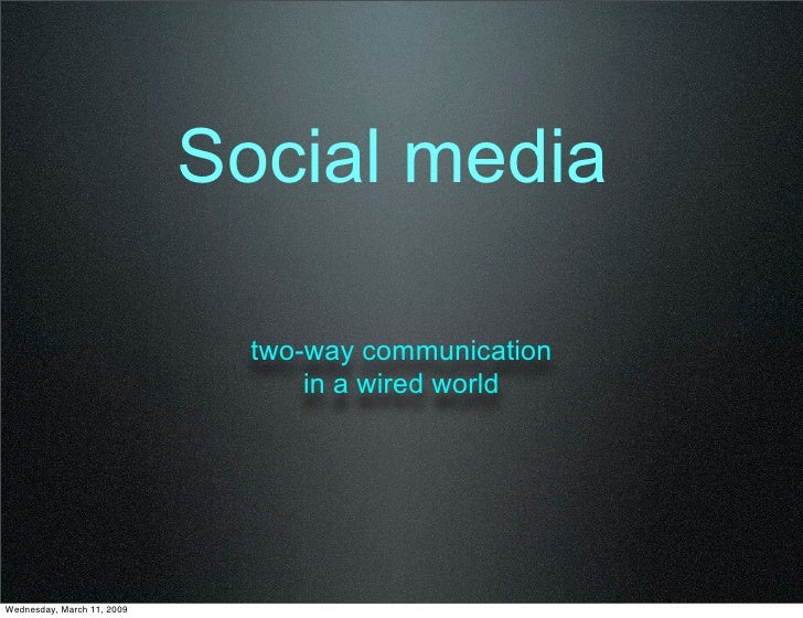 Social media                                two-way communication                                   in a wired world     W...