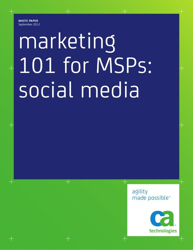 WHITE PAPERSeptember 2012marketing101 for MSPs:social media                 agility                 made possible™