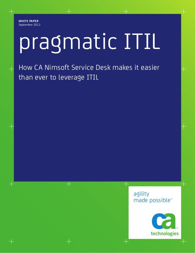 WHITE PAPERSeptember 2012pragmatic ITILHow CA Nimsoft Service Desk makes it easierthan ever to leverage ITIL              ...