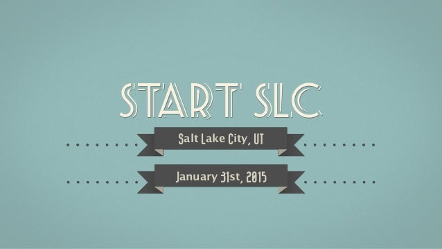 Start slc Salt Lake City, UT January 31st, 2015
