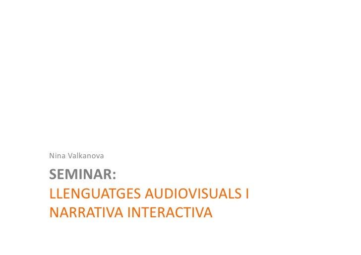 Nina  Valkanova         SEMINAR:          LLENGUATGES  AUDIOVISUALS  I        NARRATIVA  INTERACTIVA   L...