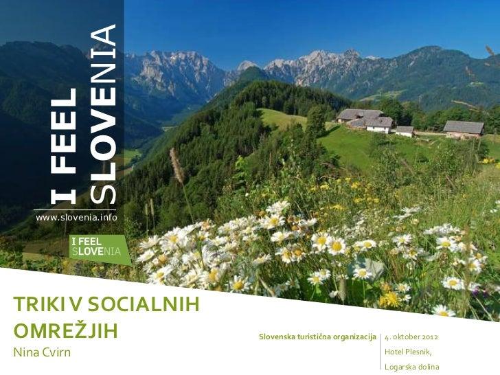 SLOVENIA    I FEEL   www.slovenia.infoTRIKI V SOCIALNIHOMREŽJIH               Slovenska turistična organizacija   4. oktob...