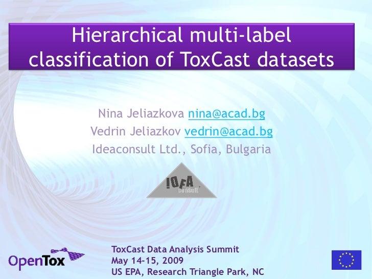 Hierarchical multi-labelclassification of ToxCast datasets       Nina Jeliazkova nina@acad.bg      Vedrin Jeliazkov vedrin...