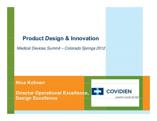 Product Design & InnovationMedical Devices Summit – Colorado Springs 2012Nina KohnenDirector Operational Excellence,Design...