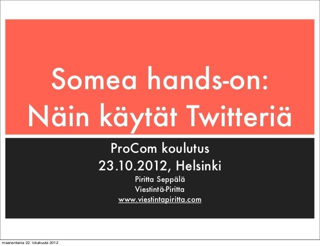 Somea hands-on:             Näin käytät Twitteriä                                  ProCom koulutus                        ...