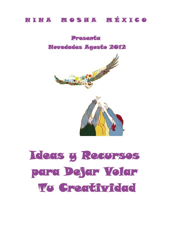 N I N A   M O S H A    M É X I C O            Presenta      Novedades Agosto 2012 Ideas y Recursos para Dejar Volar  Tu Cr...