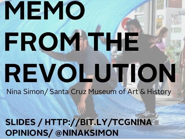 MEMOFROM THEREVOLUTIONSLIDES / HTTP://BIT.LY/TCGNINAOPINIONS/ @NINAKSIMONNina Simon/ Santa Cruz Museum of Art & History
