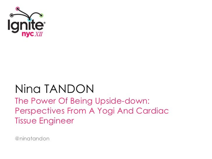 Nina TANDON<br />The Power Of Being Upside-down: Perspectives From A Yogi And Cardiac Tissue Engineer<br />@ninatandon<br />