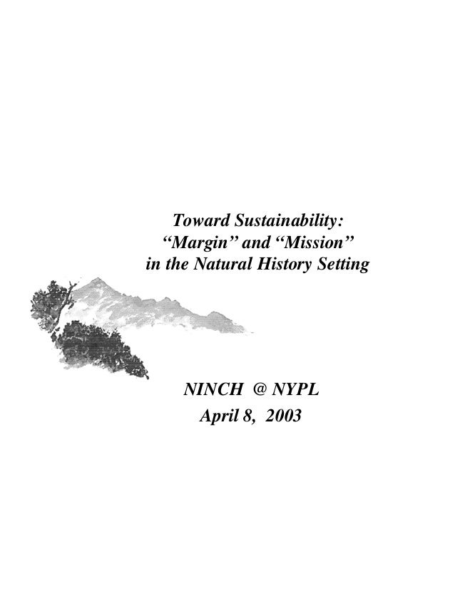 """Toward Sustainability:  """"Margin"""" and """"Mission""""in the Natural History Setting     NINCH @ NYPL      April 8, 2003"""