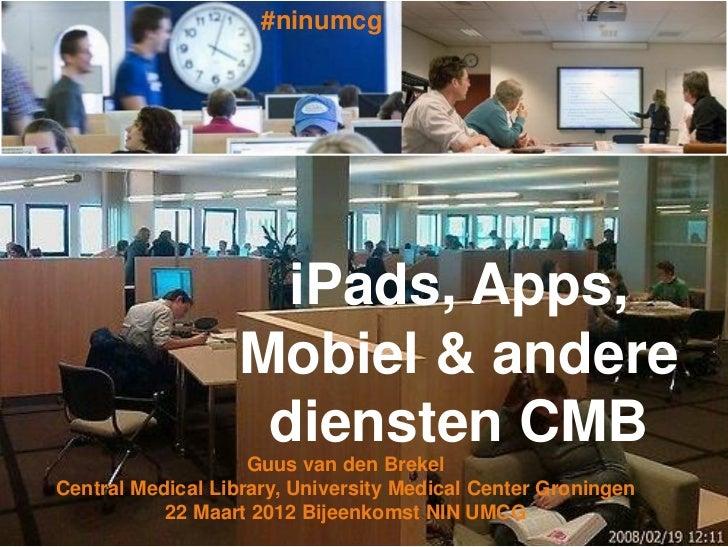 #ninumcg                    iPads, Apps,                  Mobiel & andere                   diensten CMB                  ...