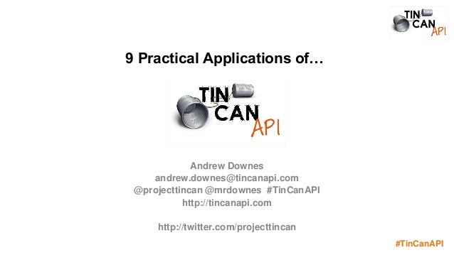 #TinCanAPI 9 Practical Applications of… Andrew Downes andrew.downes@tincanapi.com @projecttincan @mrdownes #TinCanAPI http...