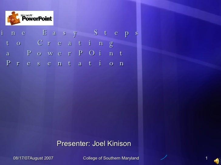 Nine Easy Steps to Creating  a PowerPOint Presentation Presenter: Joel Kinison
