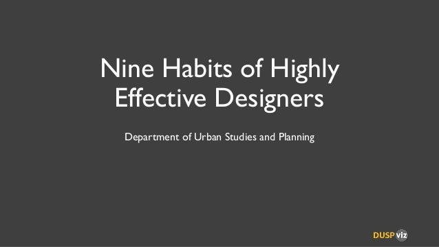 Nine Habits of Highly Effective Designers Department of Urban Studies and Planning