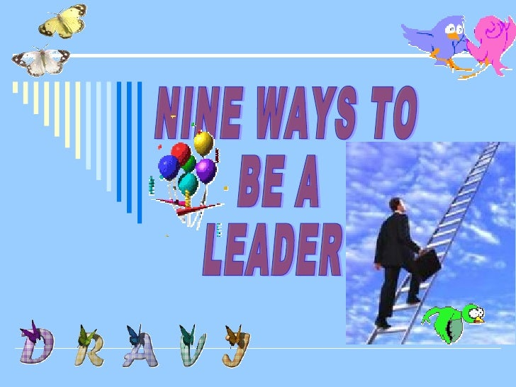 NINE WAYS TO  BE A  LEADER