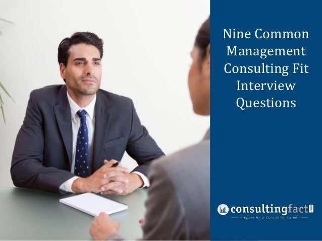 Nine Common Nine Common Management Management ConsultingFit Consulting Fit Interview Interview Questions Questions