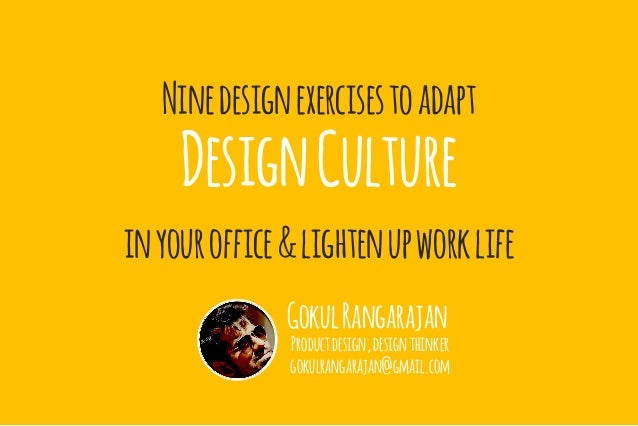 Ninedesignexercisestoadapt DesignCulture inyouroffice&lightenupworklife GokulRangarajan Productdesign,designthinker gokulr...