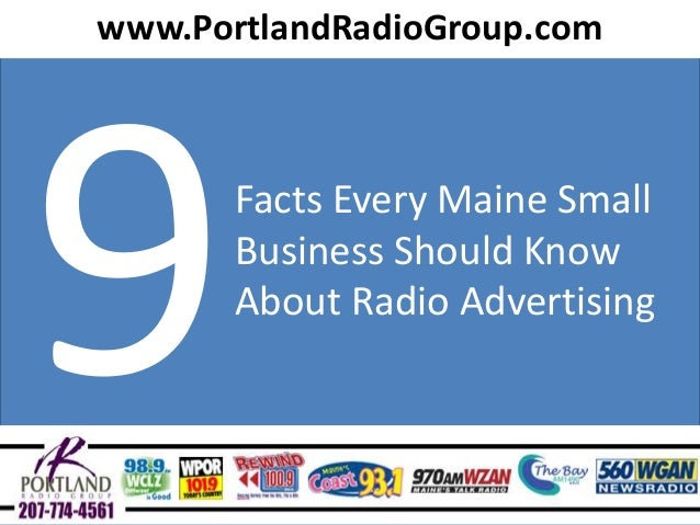 www.PortlandRadioGroup.com  Facts Every Maine Small Business Should Know About Radio Advertising