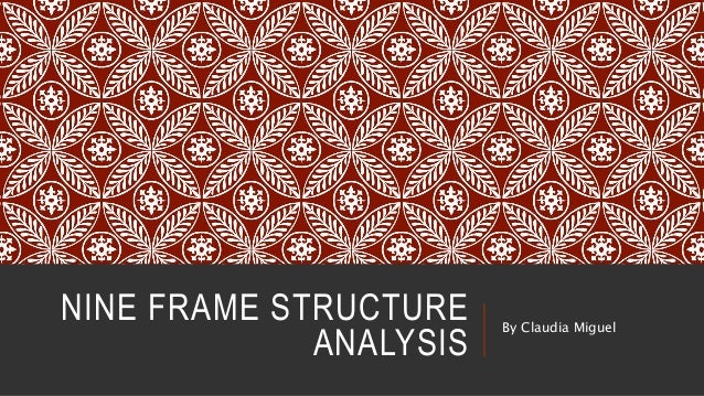 NINE FRAME STRUCTURE  ANALYSIS  By Claudia Miguel