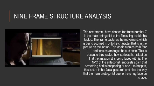 NINE FRAME STRUCTURE ANALYSIS  The next frame I have chosen for frame number 7  is the main antagonist of the film siting ...