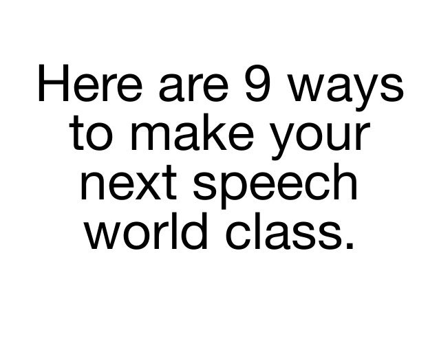 Here are 9 ways to make your next speech world class.