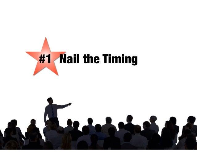#1 Nail the Timing