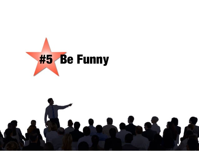 #5 Be Funny