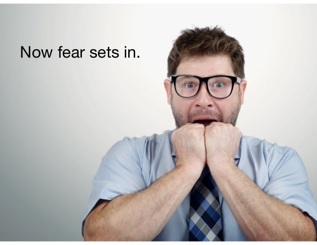 Now fear sets in.