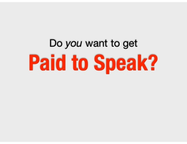 Do you want to get   Paid to Speak?