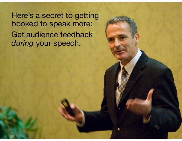 Here's a secret to getting booked to speak more:   Get audience feedback during your speech.