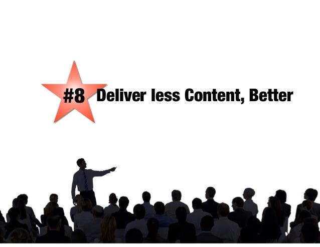 #8 Deliver less Content, Better