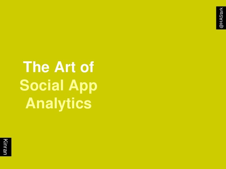 @HAStark         The Art of         Social App          AnalyticsKinran