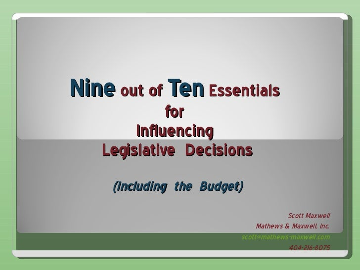 Nine  out of  Ten  Essentials  for  Influencing  Legislative  Decisions (Including  the  Budget) Scott Maxwell Mathews & M...