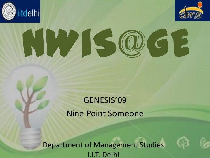NWiS@GE<br />GENESIS'09<br />Nine Point Someone<br />Department of Management Studies<br />I.I.T. Delhi<br />