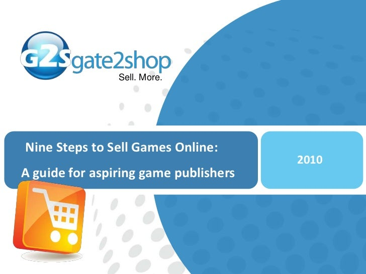 Nine Steps to Sell Games Online:<br />A guide for aspiring game publishers<br />2010<br />