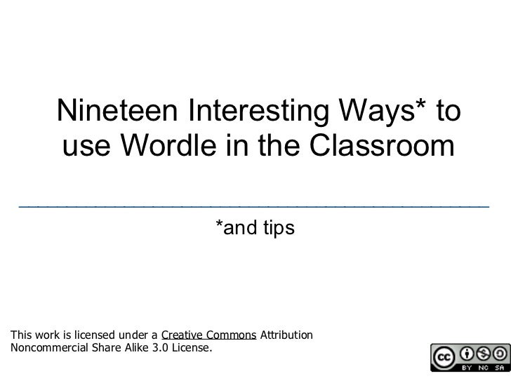 Nineteen Interesting Ways* to          use Wordle in the Classroom  _________________________________________________     ...