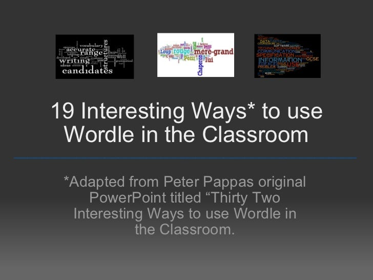 """19 Interesting Ways* to use Wordle in the Classroom *Adapted from Tom Barrett's original PowerPoint titled  """" Forty-Seven ..."""