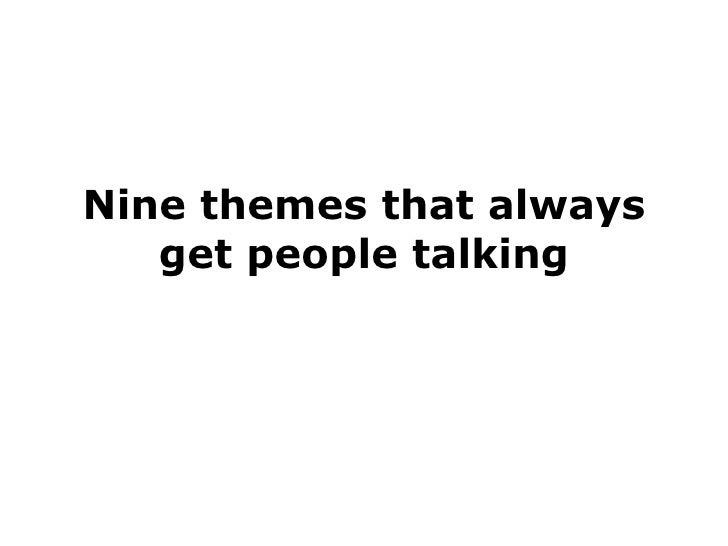 Nine themes that always get people talking