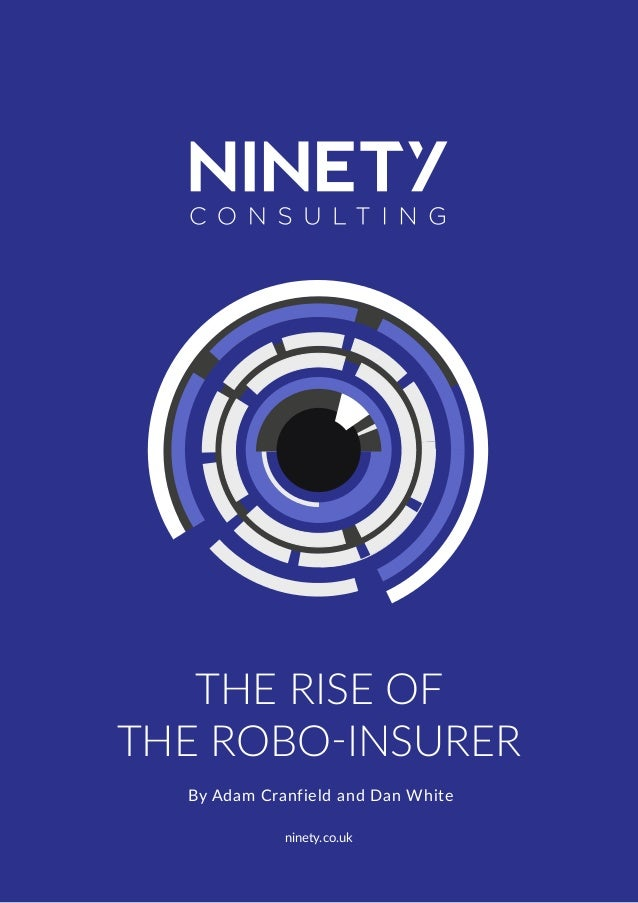 THE RISE OF THE ROBO-INSURER By Adam Cranfield and Dan White ninety.co.uk