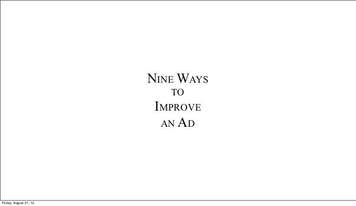 NINE WAYS                           TO                         IMPROVE                          AN ADFriday, August 31, 12